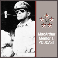 MacArthur Memorial Monthly Podcast